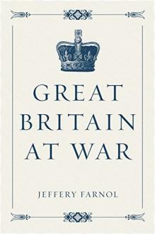 Great Britain at War - Jeffery Farnol