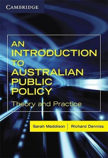 An Introduction to Australian Public Policy: Theory and Practice - Sarah Maddison, Richard Denniss
