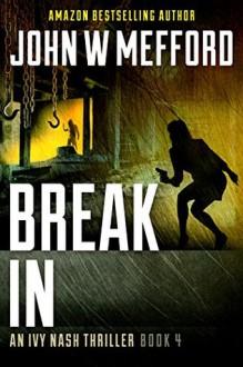 Break IN (An Ivy Nash Thriller, Book 4) (Redemption Thriller Series 10) - John W. Mefford