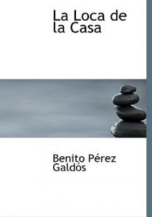 La loca de la casa - Benito Pérez Galdós