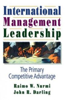 International Management Leadership: The Primary Competitive Advantage - Erdener Kaynak, John R. Darling