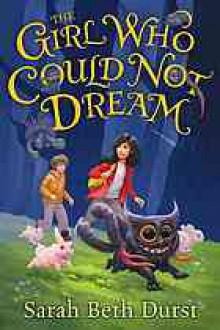 The Girl Who Could Not Dream - Sarah Beth Durst,Soneela Nankani
