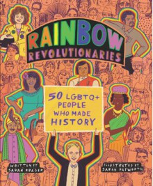 Rainbow Revolutionaries: Fifty LGBTQ+ People Who Made History - Sarah Prager