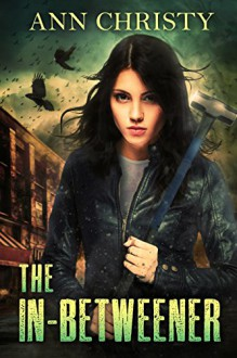 The In-Betweener (Between Life and Death Book 1) - Ann Christy