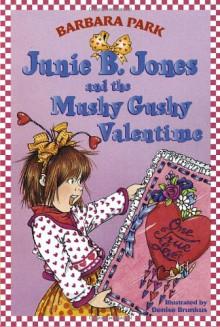Junie B. Jones and the Mushy Gushy Valentime - Barbara Park,Denise Brunkus