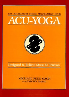 Acu-Yoga: Self Help Techniques to Relieve Tension - Michael Reed Gach