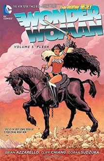 Wonder Woman Vol. 5: Flesh (The New 52) - Brian Azzarello, Cliff Chiang, Goran Sudzuka