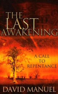 The Last Awakening: A Call to Repentance - David Manuel