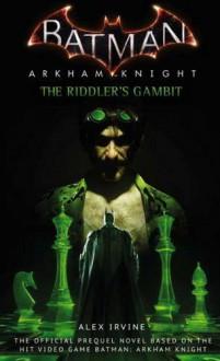 Batman: Arkham Knight - The Riddler's Gambit - Alex Irvine