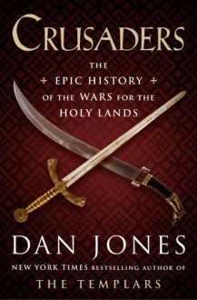 Crusaders: The Epic History of the Wars for the Holy Lands - Dan Jones
