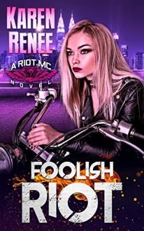 Foolish Riot (Riot MC Book 5) Kindle Edition - Karen Renee