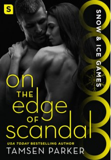 On the Edge of Scandal: Snow & Ice Games - Tamsen Parker