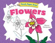 Pencil, Paper, Draw!®: Flowers - Steve Harpster