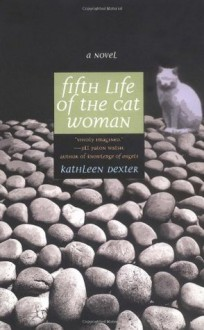 Fifth Life of the Cat Woman - Kathleen Dexter