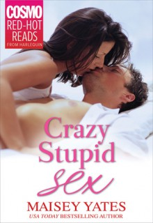Crazy, Stupid Sex - Maisey Yates