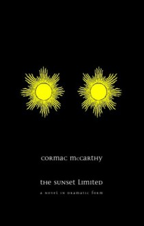 The Sunset Limited: A Novel in Dramatic Form - Cormac McCarthy
