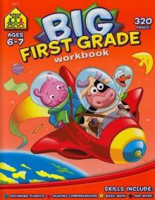 First Grade Big Workbook! (Ages 6-7) - School Zone Publishing Company, Multiple Illustrators