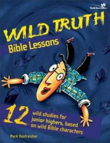 Wild Truth Bible Lessons - Mark Oestreicher