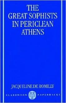 The Great Sophists in Periclean Athens - Jacqueline de Romilly