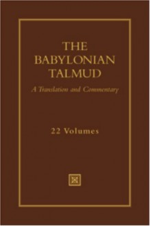 The Babylonian Talmud, 22 Volumes: A Translation and Commentary - Jacob Neusner