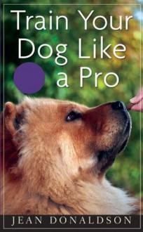Train Your Dog Like a Pro - Jean Donaldson