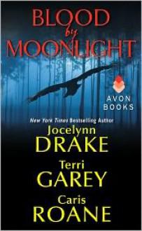 Blood by Moonlight - Jocelynn Drake, Terri Garey, Caris Roane