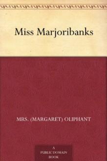Miss Marjoribanks - Mrs. (Margaret) Oliphant