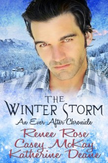 The Winter Storm: An Ever After Chronicle - Renee Rose,Casey McKay,Katherine Deane