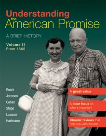 Understanding the American Promise, Volume 2: From 1865: A Brief History of the United States - James L. Roark, Michael P. Johnson, Patricia Cline Cohen, Sarah Stage, Alan Lawson, Susan M. Hartmann
