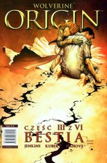 Wolverine - Origin t.3: Bestia - Paul Jenkins, Andy Kubert, Richard Isanove
