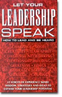 Let your Leadership Speak: How to Lead and Be Heard - Rick Barnes, Will Keim, Joe Martin, Marlon Smith, James Malinchak, David Coleman, Nancy Hunter Denney, Randy Haveson, Kathy Humphrey, Charles Luke Latour, Doug Cureton, Lenny Dave