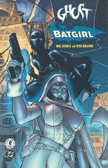 Ghost/Batgirl: The Resurrection Engine - Mike Kennedy, Ryan Benjamin