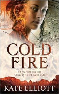 Cold Fire (Spiritwalker Trilogy #2) - Kate Elliott