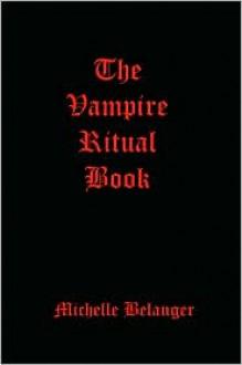 The Vampire Ritual Book - Michelle Belanger