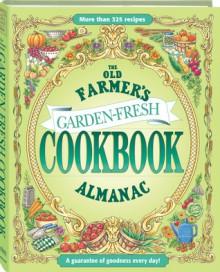The Old Farmer's Almanac Garden Fresh Cookbook - Old Farmer's Almanac