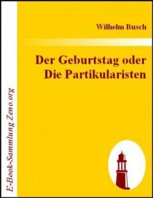 Der Geburtstag oder Die Partikularisten (German Edition) - Wilhelm Busch