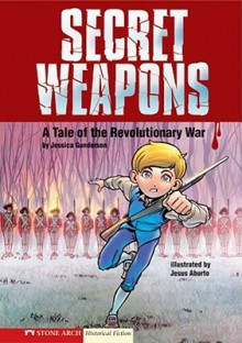 Secret Weapons: A Tale of the Revolutionary War - Jessica Gunderson, Jesus Aburto