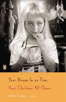 Your House Is on Fire, Your Children All Gone: A Novel - Stefan Kiesbye