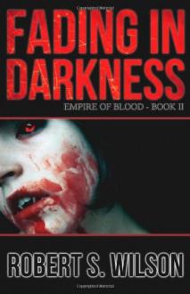 Fading in Darkness - Robert S. Wilson
