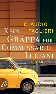 Kein Grappa für Commissario Luciani: Roman (Commissario Luciani ermittelt, Band 4) - Claudio Paglieri,Christian Försch