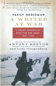 A Writer at War: A Soviet Journalist with the Red Army, 1941-1945 - Vasily Grossman, Luba Vinogradova, Antony Beevor