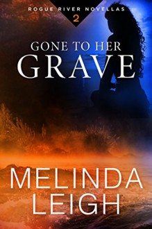 Gone to Her Grave (Rogue River Novella Book 2) - Melinda Leigh