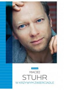W krzywym zwierciadle - Maciej Stuhr