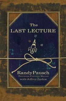 The Last Lecture - Randy Pausch,Jeffrey Zaslow