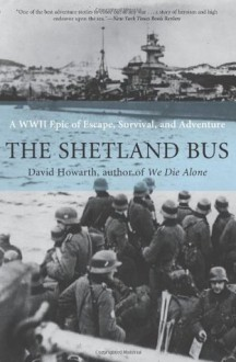 The Shetland Bus: A WWII Epic of Escape, Survival, and Adventure - David Howarth