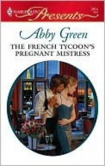 The French Tycoon's Pregnant Mistress (Harlequin Presents) - Abby Green