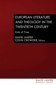 European Literature and Theology in the 20th Century: Ends of Time - David Jasper