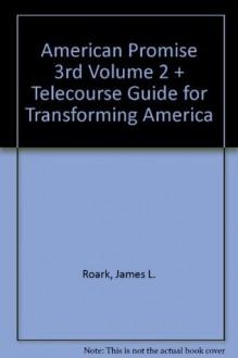 American Promise, Vol. 2: Telecourse Guide for Transforming America, 3rd Edition - Kenneth G. Alfers, Michael P. Johnson, Patricia Cline Cohen, Sarah Stage, Alan Lawson, Susan M. Hartmann