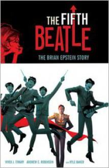 The Fifth Beatle: The Brian Epstein Story - Vivek Tiwary,Philip Simon,Andrew C. Robinson,Kyle Baker