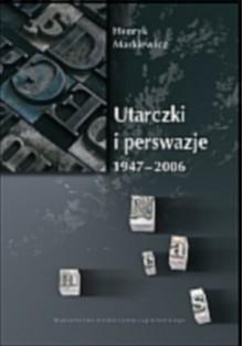 Utarczki i perswazje 1947-2006 - Henryk Markiewicz